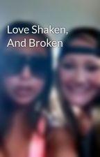 Love Shaken, And Broken by SyerraJaneXoXoX