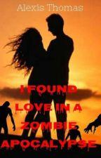 I Found Love in a Zombie Apocalypse by AlexisThomas881