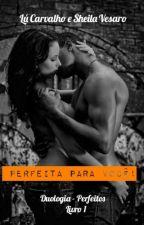 PERFEITA PARA VOCÊ! Livro 1 - Duologia Perfeitos! by AutorasLueSheila