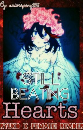 Still Beating Hearts (Ryuko x Female! Reader) (On Hold) by animepony453