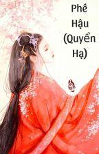 [BHTT] Phế Hậu (Quyển Hạ) - Minh Dã by hathu410