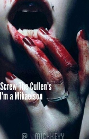 Screw the Cullen's, I'm a Mikaelson