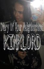 Diary Of Your Neighborhood KINKLORD by theyuhthottie