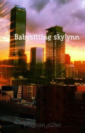Babysitting skylynn