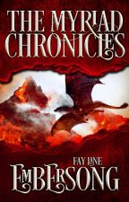 The Myriad Chronicles   Book Two: Embersong by FayLane