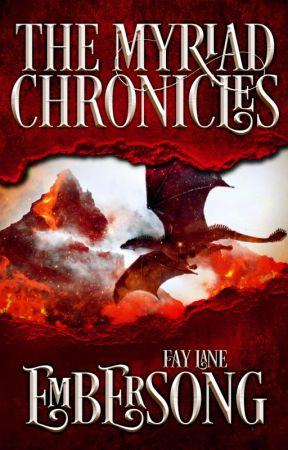 The Myriad Chronicles | Book Two: Embersong by FayLane