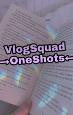 :VlogSquad: →OneShots←  by HannahF_Real