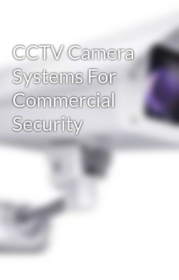CCTV Camera Systems For Commercial Security