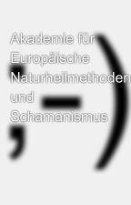 Akademie für Europäische Naturheilmethoden und Schamanismus by TatliWaya