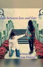 Life between love and fate  by EsraaOElshreef
