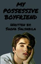 MY POSSESSIVE BOYFRIEND by shofaaa23_