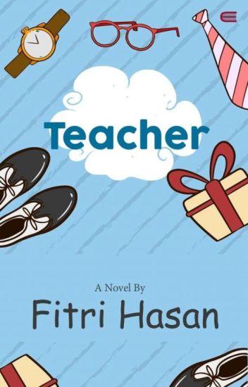 Teacher (TAMAT) - Fitri Hasan - Wattpad