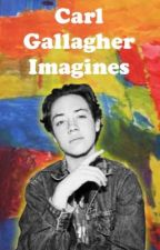 Carl Gallagher Imagines || a series by heyitsmesamhehe
