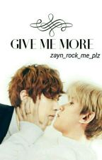 Give Me More. (Exo/All Otps especially ChanBaek) ON HOLD by Zayn_rock_me_plz