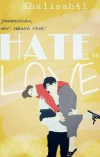 Hate To Be Love by Khalisah41
