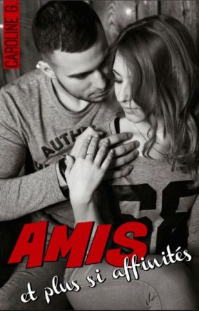 Amis et plus si affinités (sous Contrat d'édition)  by caroandcoo
