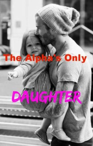 The Alpha's Only Daughter (ON HOLD)
