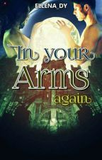 In Your Arms Again by ellena_dy