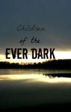 Children of the Ever-Dark by Zeefluffylion