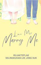 Love me, Marry me (END) by rujakteplak