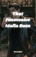 That Possessive Mafia Boss by RealAica