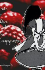 Truth Or Dare With The Creepypastas! by SarahSayssNo