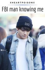 FBI man knowing me || Jungkook × Reader by xheartpoisonx