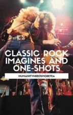 Classic Rock Imagines And One-Shots by HumanityNeedsMoreTea