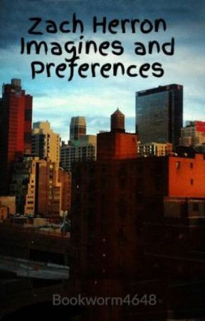 Zach Herron Imagines and Preferences by Bookworm4648