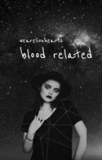 blood related // ddl         by wearelionhearts