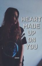 HEART MADE UP ON YOU by cimfam15