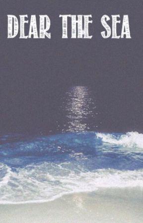 Dear The Sea   Short Fiction   2018 by jadaintheam