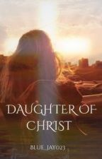 Daughter of Christ by jayd023