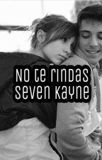 No te rindas-Seven Kayne [PAUSADA] by Cr15talHeart