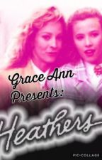 Grace Ann Presents: Heathers by Ronniegranger