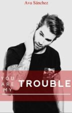 You are my trouble by AWorldOfWriters