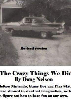 The Crazy things We Did by DougNelson
