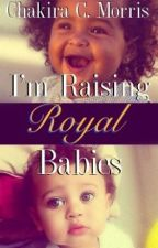 I'm Raising Royal Babies (IHARB Sequel) by LeanGoddess