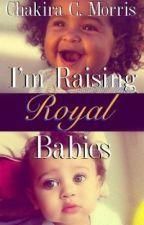 I'm Raising Royal Babies (IHARB Sequel) by LeanGoddess