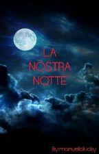 La Nostra Notte by manuelalucky