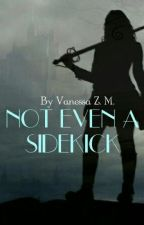 Not Even A Sidekick by VanessaZM