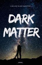 Dark Matter • Bellamy Blake [Slow Updates] by _s31ma_