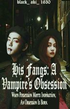 His Fangs:A Vampire Obsession by Black_aki_1630