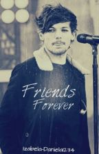 Friends Forever ( 1D Fan Fiction) by Izabella-Daniela1234