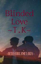 Blinded Love~ by -BcbyGirlsMelody-