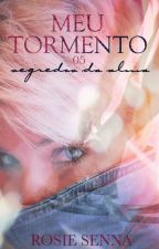 MEU TORMENTO 05 - Segredos da alma by RosieSenna