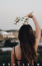 Letters To You by whoiskim