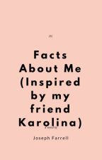 Facts About Me! (Inspired by my friend Karolina) by ItsJayTheWriter