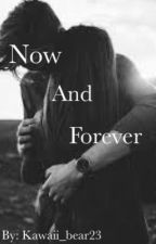 Now and Forever by kawaii_bear23