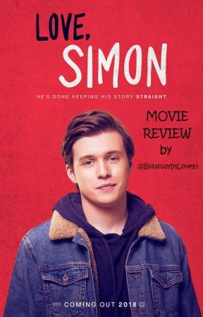 Love, Simon (Movie Review by @BlissfullyInLove93) by BlissfullyInLove93